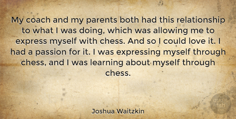 Joshua Waitzkin Quote About Passion, Parent, Chess: My Coach And My Parents...