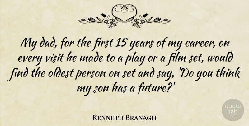 Kenneth Branagh Quote About Dad, Future, Oldest, Visit: My Dad For The First...