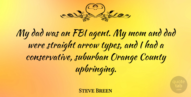 Steve Breen Quote About Arrow, County, Dad, Fbi, Mom: My Dad Was An Fbi...