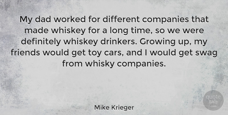 Mike Krieger Quote About Companies, Dad, Definitely, Growing, Time: My Dad Worked For Different...