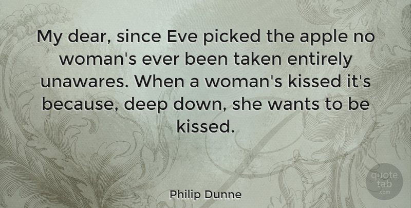 Philip Dunne Quote About Apple, Deep, Entirely, Eve, Kissed: My Dear Since Eve Picked...