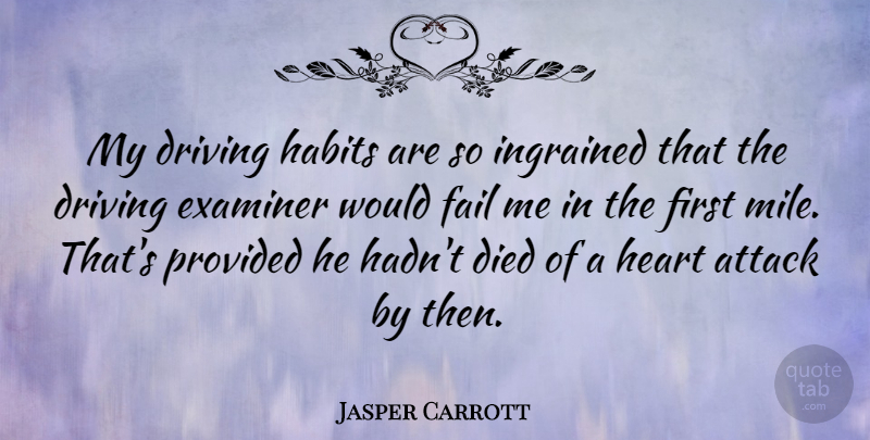 Jasper Carrott Quote About Attack, Died, Driving, Ingrained, Provided: My Driving Habits Are So...