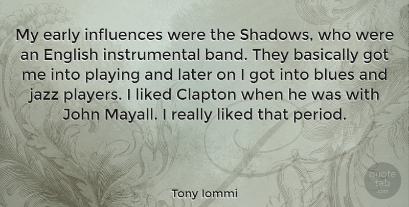 Tony Iommi Quote About Player, Shadow, Band: My Early Influences Were The...