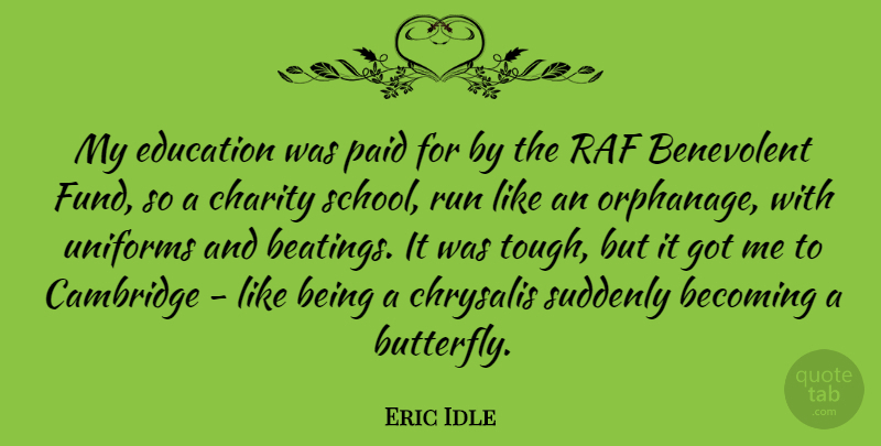 Eric Idle Quote About Becoming, Benevolent, Cambridge, Charity, Education: My Education Was Paid For...