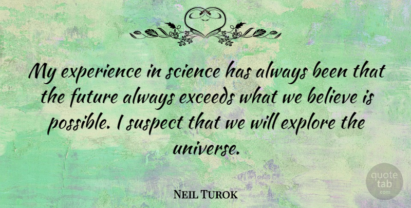 Neil Turok Quote About Believe, Experience, Explore, Future, Science: My Experience In Science Has...