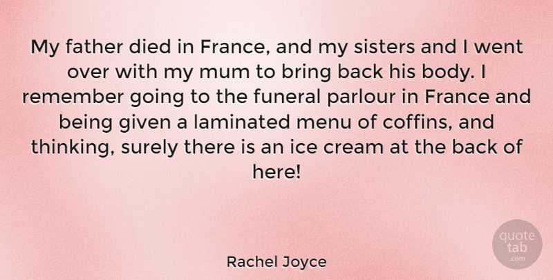Rachel Joyce Quote About Bring, Cream, Died, Father, France: My Father Died In France...