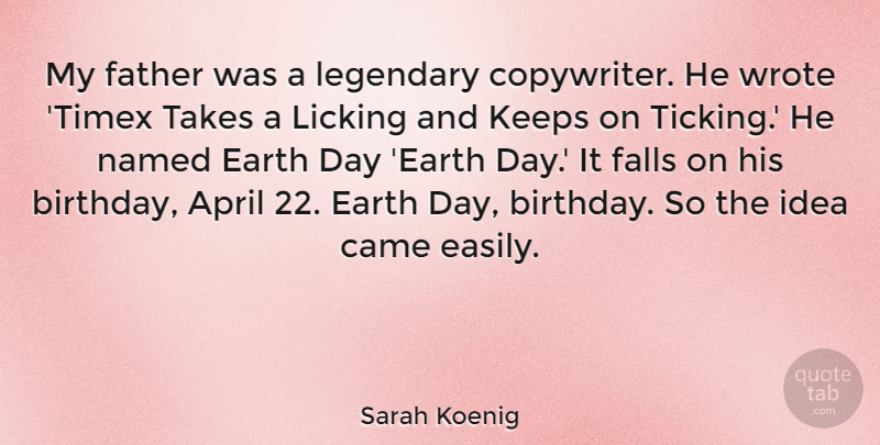 Sarah Koenig Quote About April, Birthday, Came, Falls, Keeps: My Father Was A Legendary...