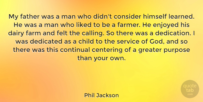 Phil Jackson Quote About Child, Consider, Dairy, Dedicated, Enjoyed: My Father Was A Man...