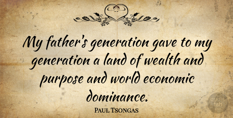 Paul Tsongas Quote About Father, Land, Purpose: My Fathers Generation Gave To...
