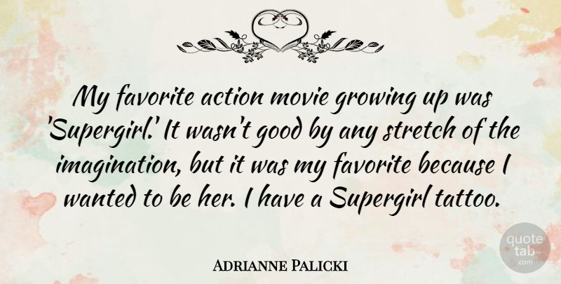 Adrianne Palicki Quote About Tattoo, Growing Up, Imagination: My Favorite Action Movie Growing...