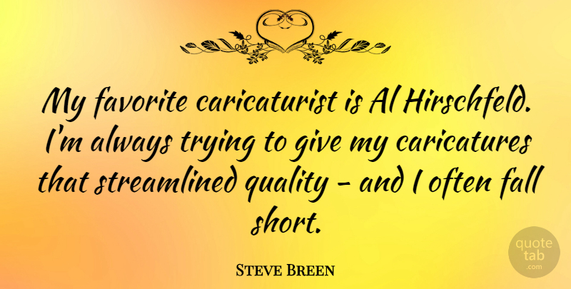 Steve Breen Quote About Favorite, Trying: My Favorite Caricaturist Is Al...
