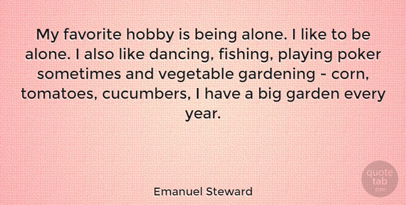 Emanuel Steward Quote About Alone, Favorite, Gardening, Hobby, Playing: My Favorite Hobby Is Being...