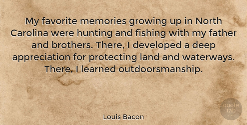 Louis Bacon Quote About Appreciation, Brother, Growing Up: My Favorite Memories Growing Up...