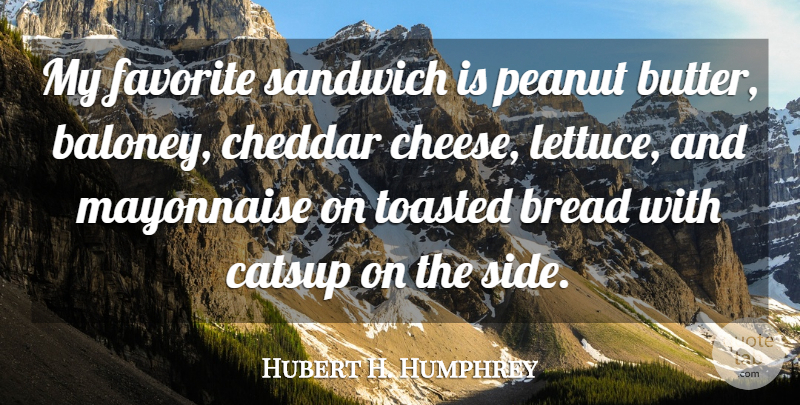 Hubert H. Humphrey Quote About Sandwiches, Mayonnaise, Bread: My Favorite Sandwich Is Peanut...