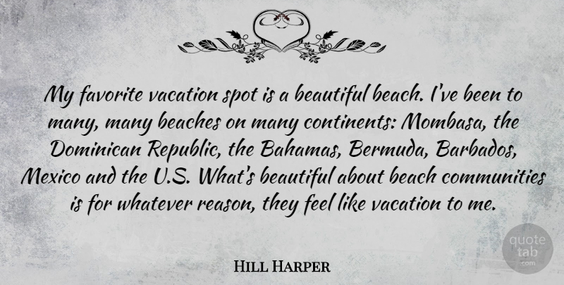 Hill Harper Quote About Beaches, Favorite, Mexico, Spot, Whatever: My Favorite Vacation Spot Is...