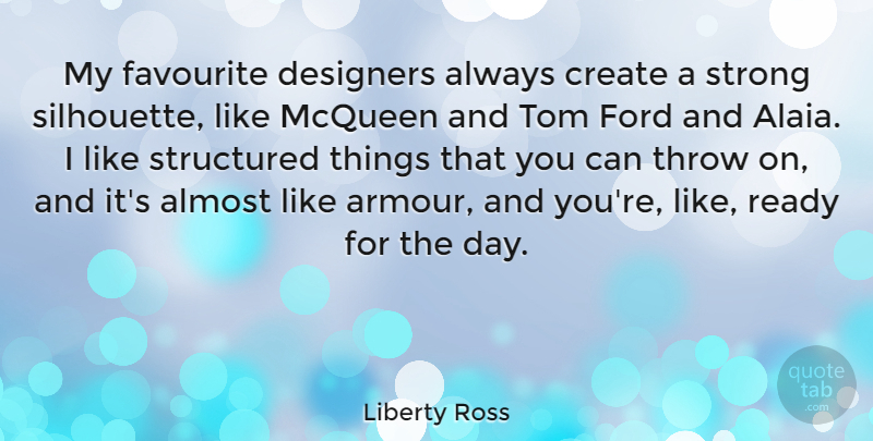 Liberty Ross Quote About Almost, Designers, Favourite, Ford, Mcqueen: My Favourite Designers Always Create...
