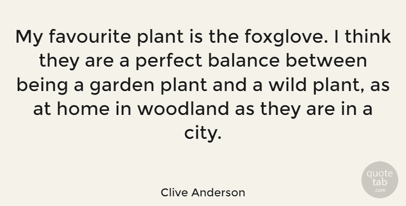 Clive Anderson Quote About Home, Garden, Thinking: My Favourite Plant Is The...