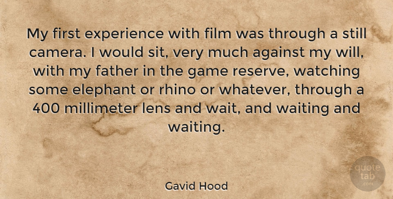 Gavid Hood Quote About Against, Elephant, Experience, Game, Lens: My First Experience With Film...