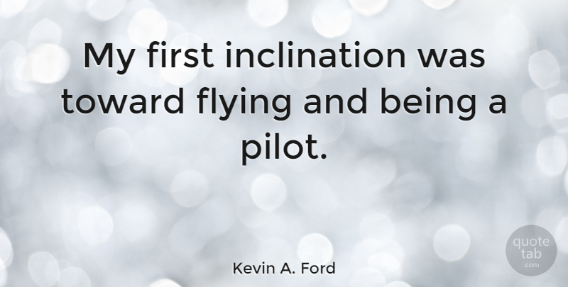 Kevin A. Ford Quote About undefined: My First Inclination Was Toward...