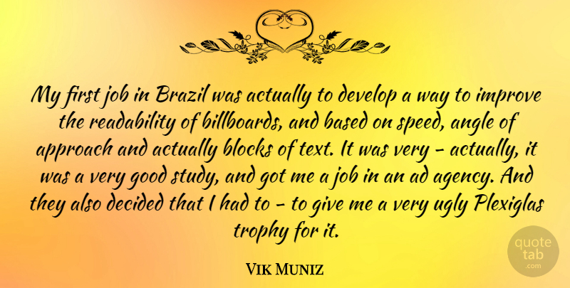 Vik Muniz Quote About Ad, Angle, Approach, Based, Blocks: My First Job In Brazil...