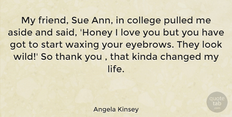 Angela Kinsey Quote About Thank You, Love You, College: My Friend Sue Ann In...