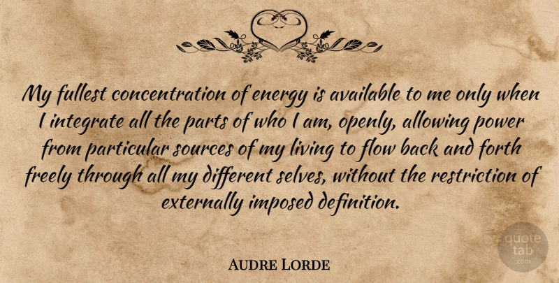 Audre Lorde Quote About Self, Who I Am, Definitions: My Fullest Concentration Of Energy...