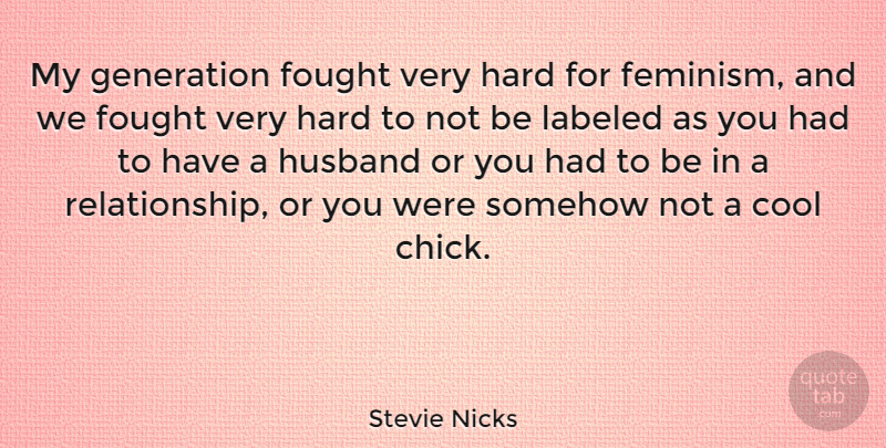 Stevie Nicks Quote About Husband, Feminism, Generations: My Generation Fought Very Hard...