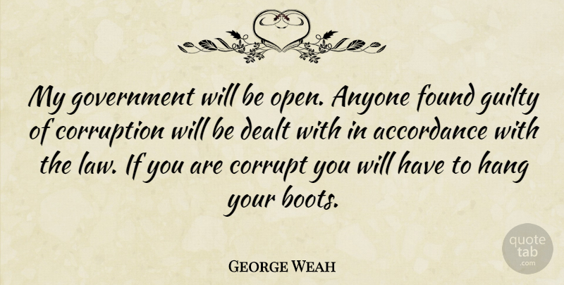 George Weah Quote About Law, Government, Boots: My Government Will Be Open...