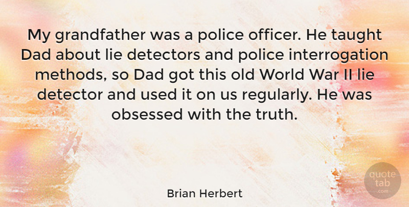 Brian Herbert Quote About Dad, Lie, Obsessed, Police, Taught: My Grandfather Was A Police...
