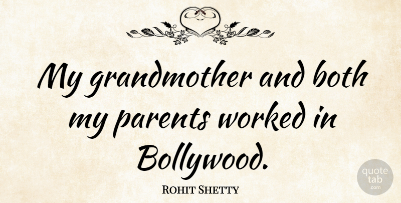 Rohit Shetty Quote About Grandmother, Parent, Bollywood: My Grandmother And Both My...