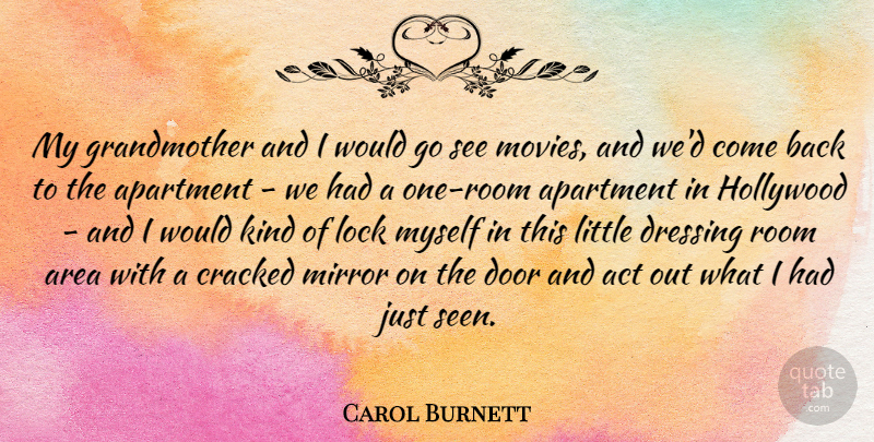 Carol Burnett Quote About Act, Apartment, Area, Cracked, Dressing: My Grandmother And I Would...