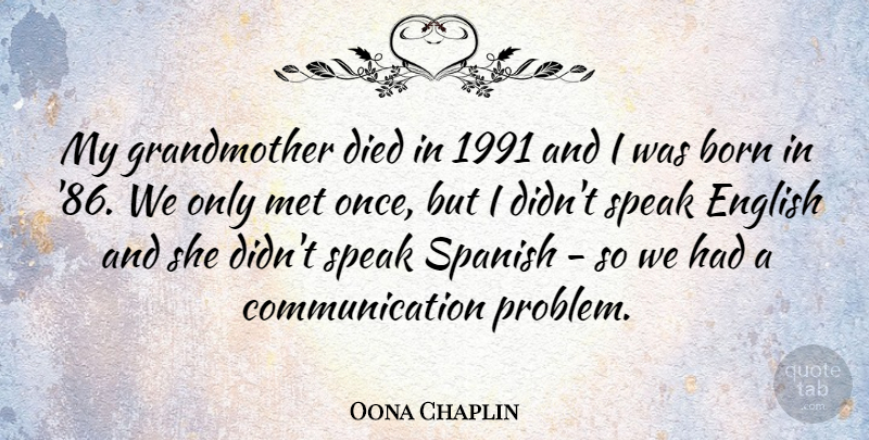 Oona Chaplin Quote About Communication, Died, English, Met, Spanish: My Grandmother Died In 1991...