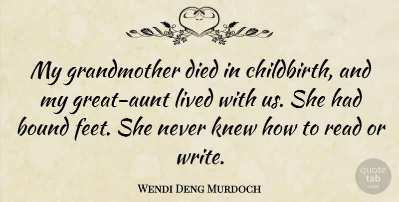 Wendi Deng Murdoch Quote About Bound, Died, Knew: My Grandmother Died In Childbirth...