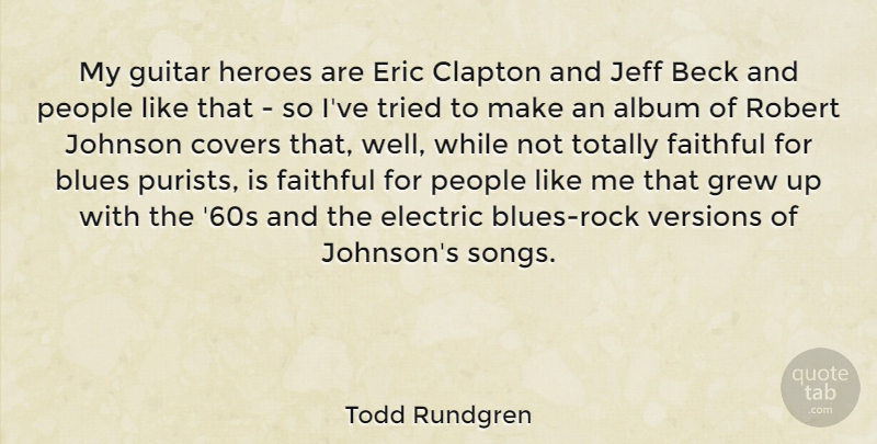 Todd Rundgren Quote About Album, Beck, Clapton, Covers, Electric: My Guitar Heroes Are Eric...