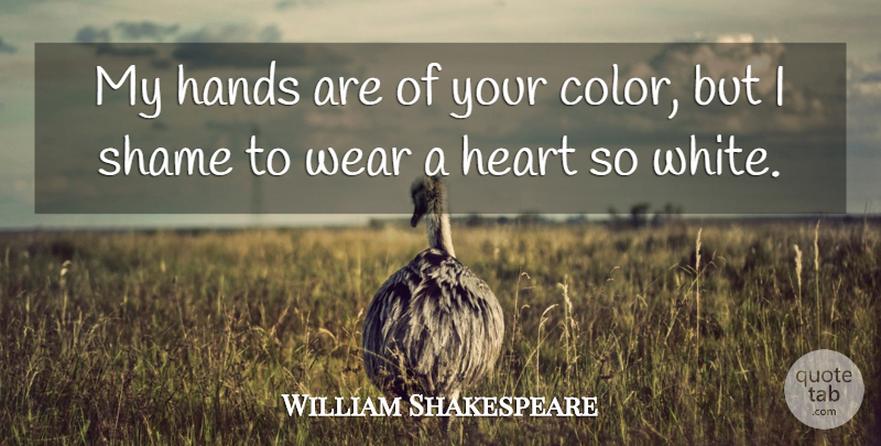 William Shakespeare Quote About Heart, Hands, Color: My Hands Are Of Your...