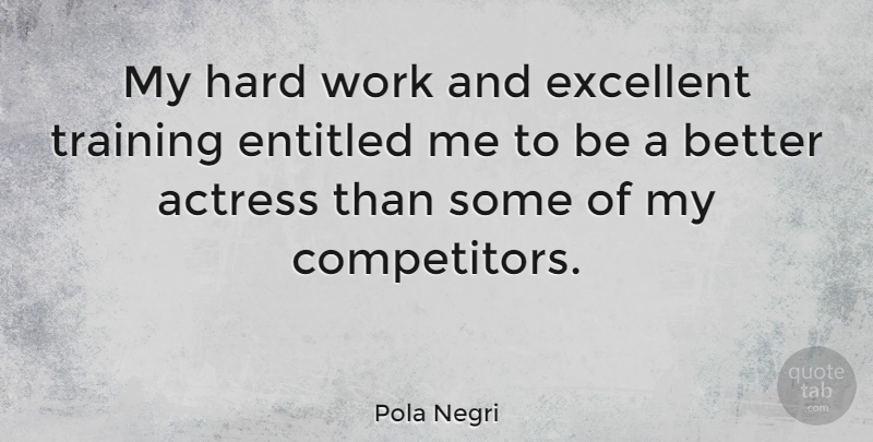 Pola Negri Quote About Hard Work, Training, Actresses: My Hard Work And Excellent...