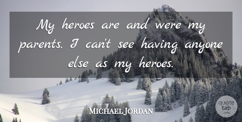 Michael Jordan My Heroes Are And Were My Parents I Cant See