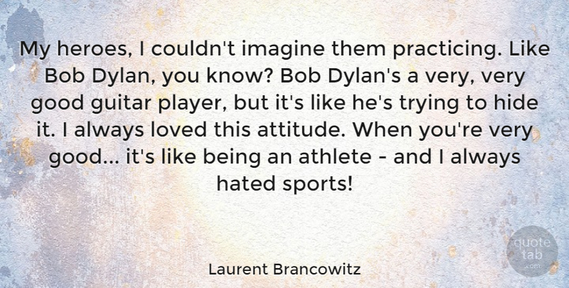 Laurent Brancowitz Quote About Athlete, Attitude, Bob, Good, Guitar: My Heroes I Couldnt Imagine...