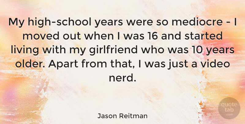 Jason Reitman Quote About Apart, Mediocre, Moved: My High School Years Were...