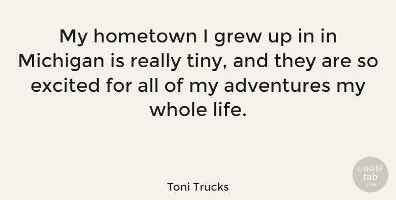 Toni Trucks My Hometown I Grew Up In In Michigan Is Really Tiny