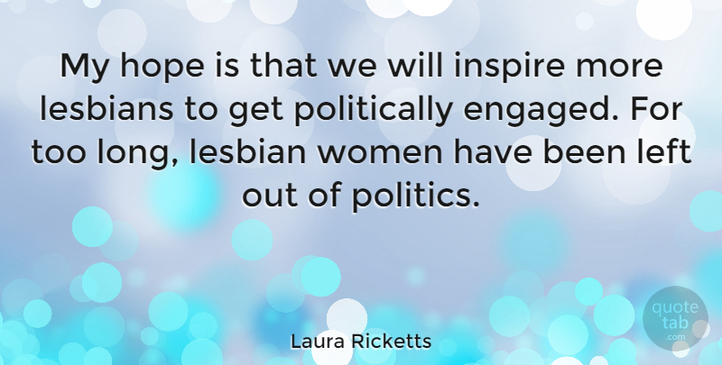 Laura Ricketts Quote About Hope, Inspire, Left, Lesbians, Politics: My Hope Is That We...
