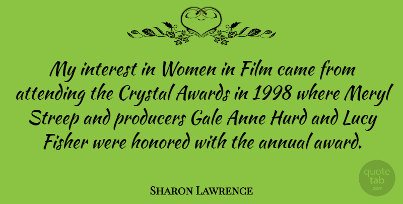 Sharon Lawrence Quote About Anne, Annual, Attending, Came, Crystal: My Interest In Women In...