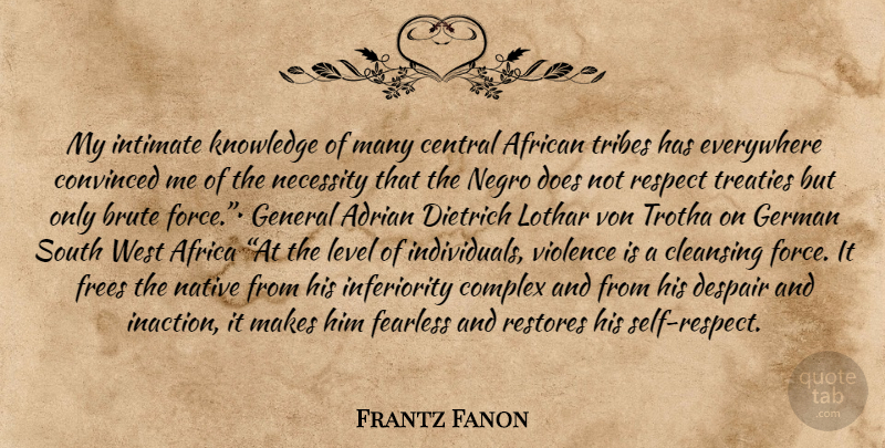 Frantz Fanon My Intimate Knowledge Of Many Central African Tribes Has Quotetab