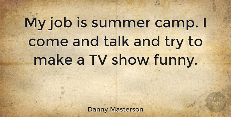 Danny Masterson Quote About Summer, Jobs, Tv Shows: My Job Is Summer Camp...