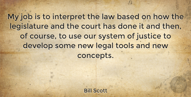 Bill Scott Quote About Based, Court, Develop, Interpret, Job: My Job Is To Interpret...