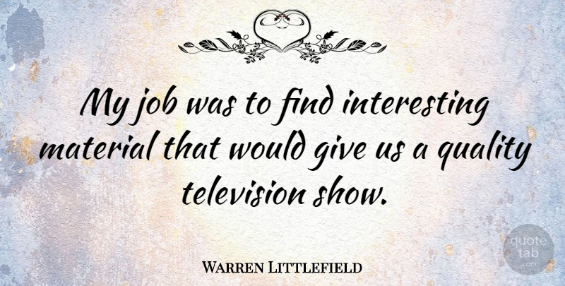 Warren Littlefield Quote About Job, Material: My Job Was To Find...