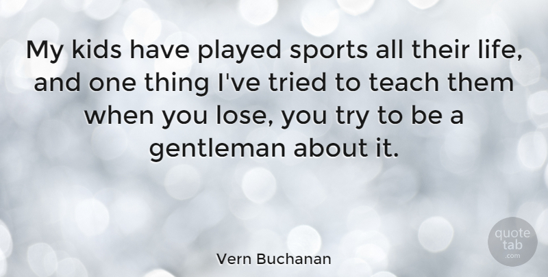 Vern Buchanan My Kids Have Played Sports All Their Life And One