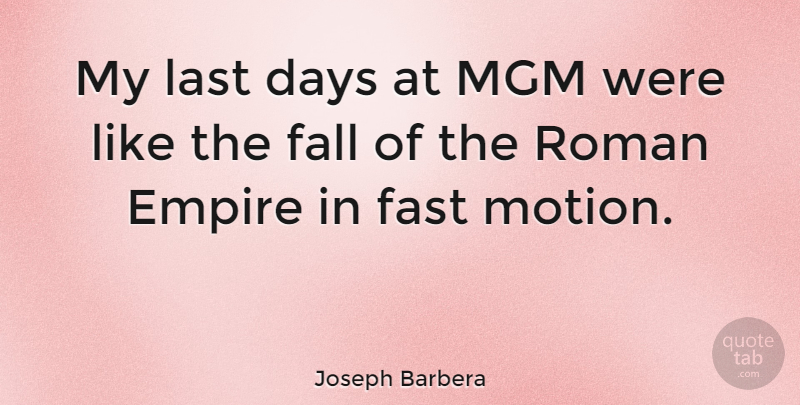 Joseph Barbera Quote About Fall, Empires, Lasts: My Last Days At Mgm...