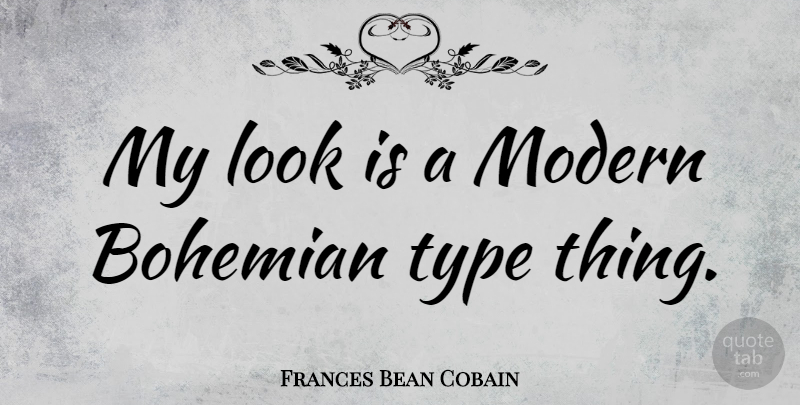 Frances Bean Cobain Quote About Looks, Modern, Bohemian: My Look Is A Modern...