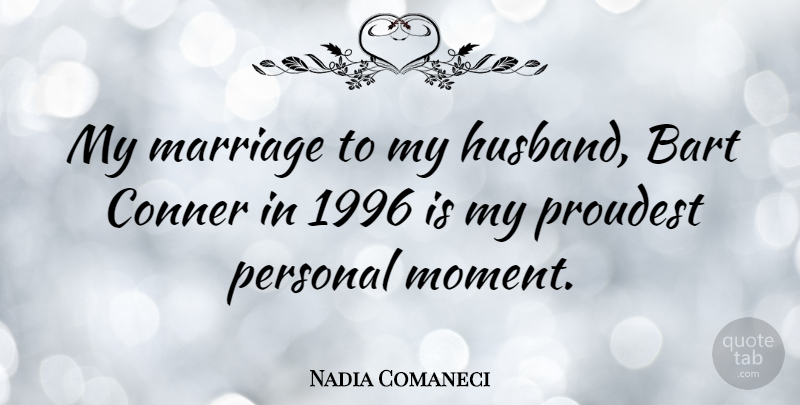 Nadia Comaneci Quote About Husband, Moments, Grooming: My Marriage To My Husband...